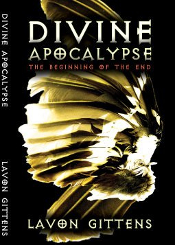 Divine Apocalypse: The Beginning of the End by LaVon Gittens